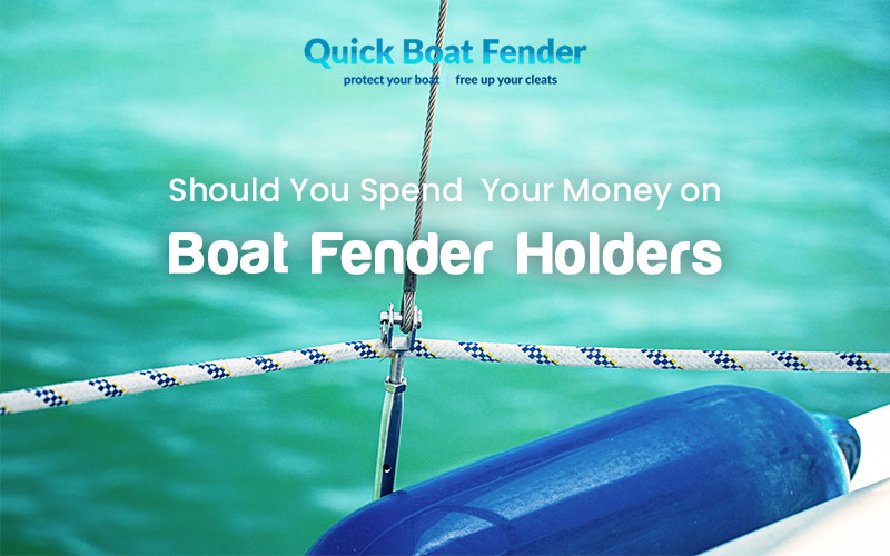 Should you spend your money on boat fender holders?