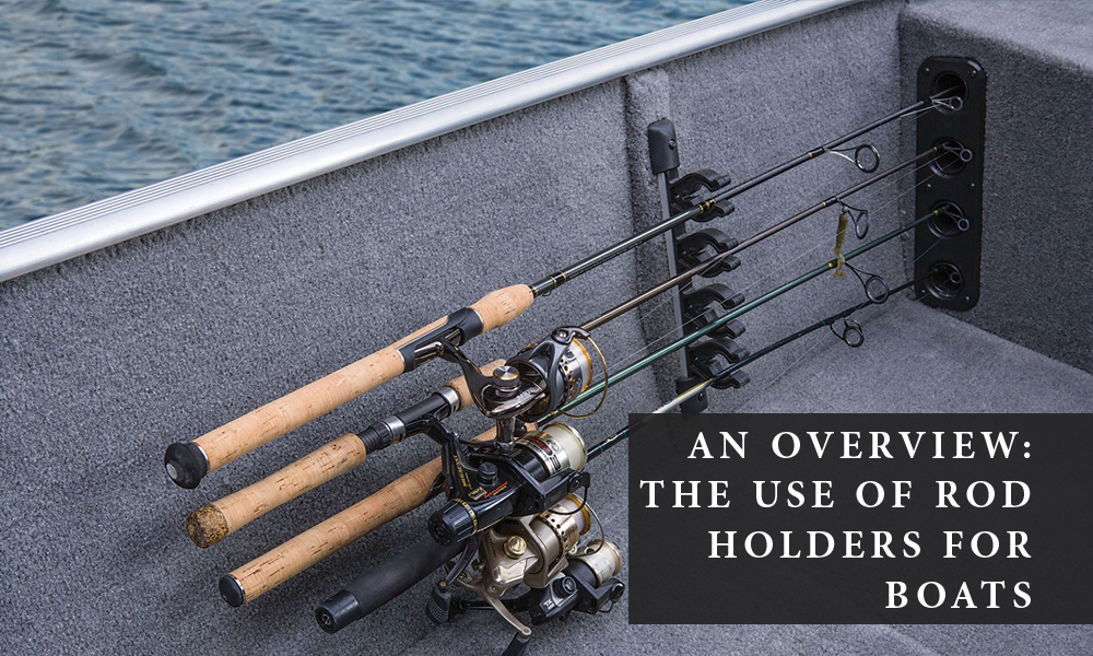 An Overview: The Use of Rod Holders for Boats
